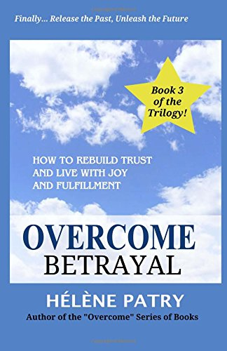 Overcome Betrayal: How to rebuild trust and live with joy and fulfillment (Overcome Series) (Volume...