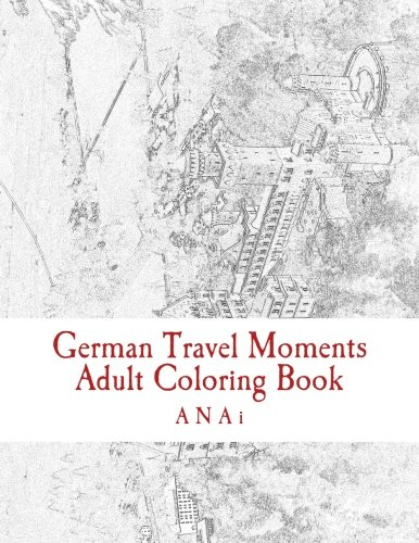 German Travel Moments Adult Coloring Book: Color Highlights in Germany: ANAi