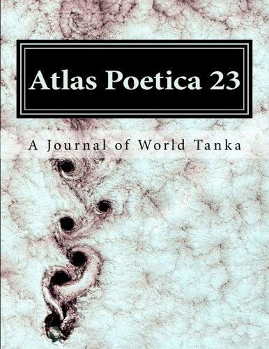 9781515332763: Atlas Poetica 23: A Journal of World Tanka (Volume 23)