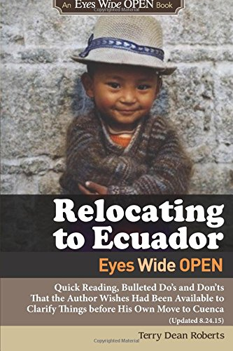 9781515332992: Relocating to Ecuador - Eyes Wide OPEN: Quick Reading, Bulleted Do's and Don'ts That the Author Wishes Had Been Available to Clarify Things before His Own Move to Cuenca (Updated 12.12.15)