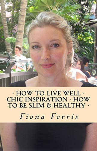 9781515333272: How to Live Well - Chic Inspiration - How to be Slim and Healthy