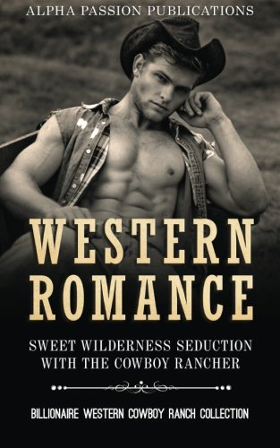 9781515339823: WESTERN ROMANCE: Sweet Wilderness Seduction With The Cowboy Rancher