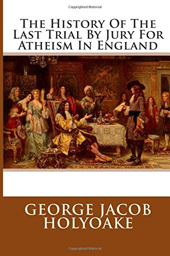 9781515340263: The History Of The Last Trial By Jury For Atheism In England