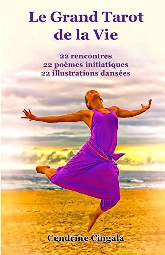 9781515340881: Le Grand Tarot de la Vie: 22 rencontres, 22 poèmes initiatiques, 22 illustrations dansées (French Edition)