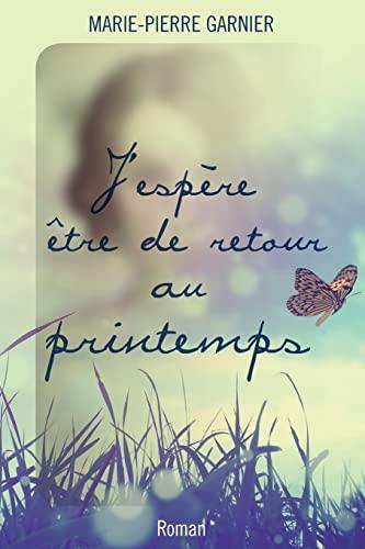 9781515341017: J'espère être de retour au printemps: Roman (French Edition)
