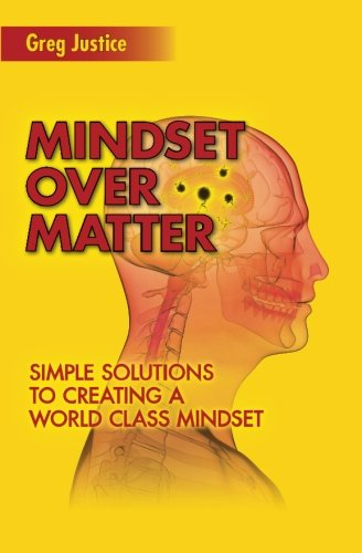 9781515345763: Mindset Over Matter: Simple Solutions to Creating A World Class Mindset