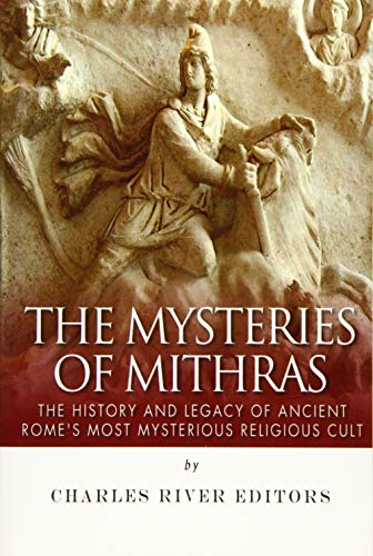 9781515347286: The Mysteries of Mithras: The History and Legacy of Ancient Rome's Most Mysterious Religious Cult