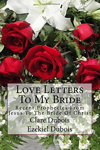 9781515348047: Love Letters To My Bride: Recent Prophecies From Jesus To The Bride Of Christ