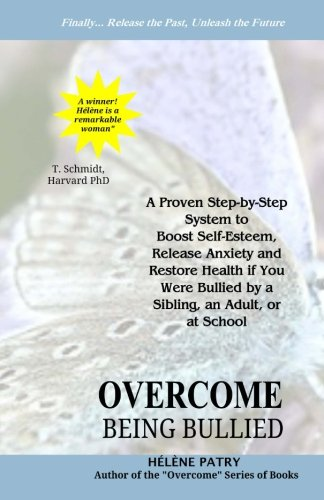 9781515349341: Overcome Being Bullied: A proven step-by-step system to boost self-esteem, release anxiety and restore health if you were bullied by a sibling, an adult, or at school