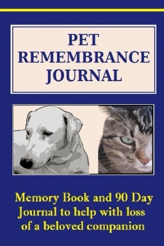 9781515349754: Pet Remembrance Journal: Pet Memory Book and 90 Day Journal - Pet Journal will capture all of those lovable, funny and memorable moments in a permanent keepsake.