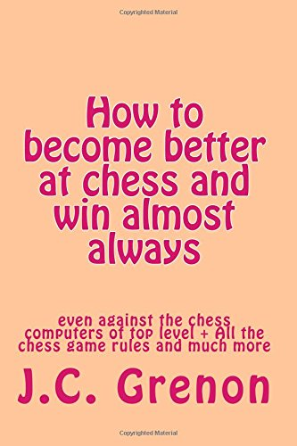 9781515353850: How to become better at chess and win almost always: even against the chess computers of top level