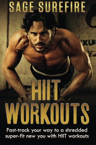 HIIT Workouts: Get HIIT Fit - Fast-track Your Way To A Shredded Super-fit New You With HIIT ...