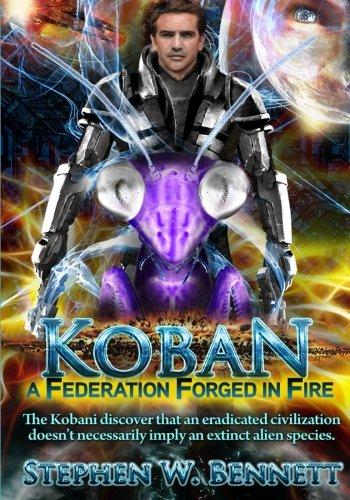 Koban: A Federation Forged in Fire (Volume 5): Stephen W Bennett