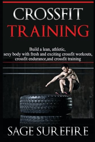 9781515360155: CrossFit Training: Build A Lean Athletic Sexy Body With Fresh And Exciting Crossfit Workouts Crossfit Endurance And Crossfit Training