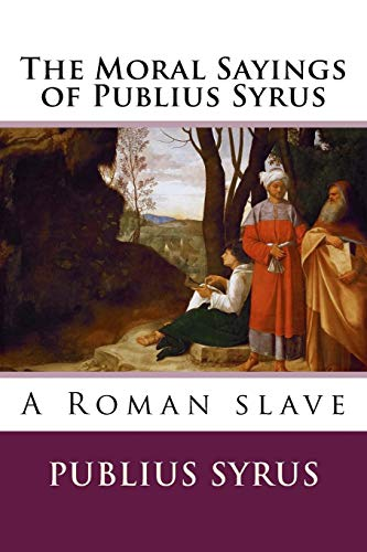 9781515361091: The Moral Sayings of Publius Syrus
