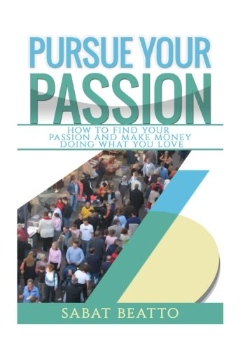 9781515361930: Pursue your passion: How to find your passion and make money doing what you love