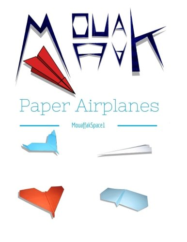 9781515362869: Paper Airplanes: Mouaffakspace1's World of Paper Airplanes (Volume 1)