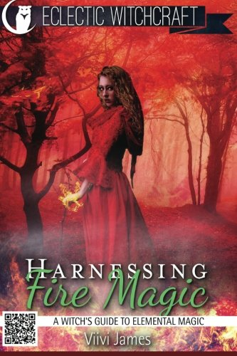Harnessing Fire Magic (A Witch's Guide to Elemental Magic) (Elemental Witchcraft and Magic) (...