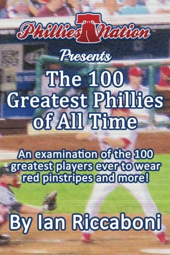 9781515364795: Phillies Nation Presents The 100 Greatest Phillies of All Time
