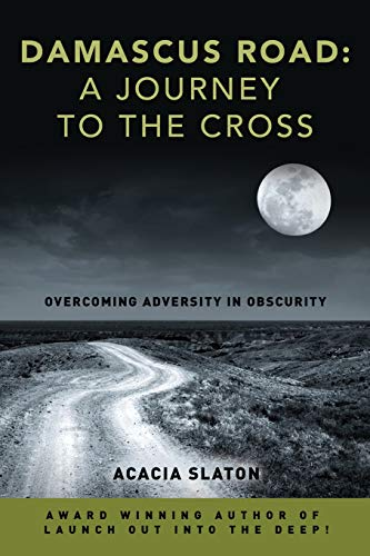 9781515365235: Damascus Road: A Journey to The Cross: Overcoming Adversity in Obscurity