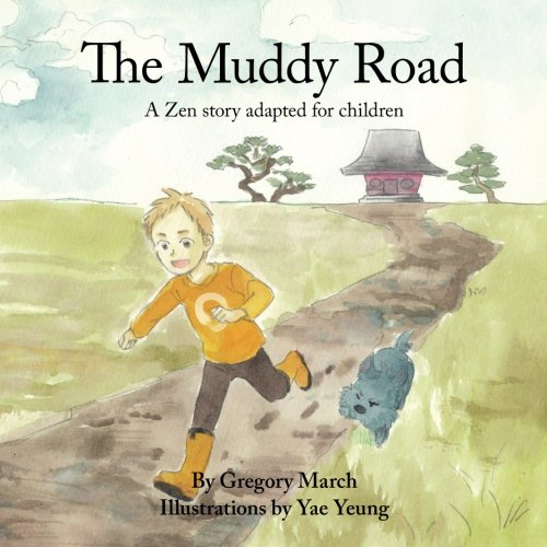 The Muddy Road: A Zen story adapted for children: Gregory March