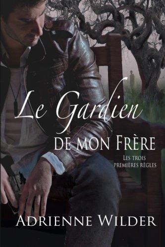 9781515370062: Le Gardien de Mon Fr�re: Les Trois Premi�res R�gles
