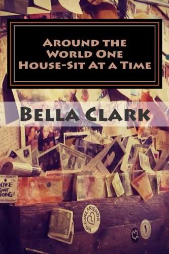 9781515370178: Around the World One House-Sit At a Time: A Veteran International House-Sitter Shares Her Tips on How To House-Sit Your Way To a Fabulous Life of Travel & Adventure