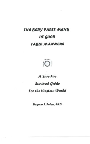 The Body Parts Menu of Good Table Manners: A Sure-Fire Survival Guide for the Western World: Dagmar...