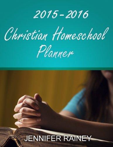 2015-2016 Christian Homeschool Planner: Rainey, Jennifer Harbor