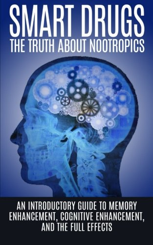 9781515376514: Smart Drugs: The Truth About Nootropics: An Introductory Guide to Memory Enhancement, Cognitive Enhancement, And The Full Effects
