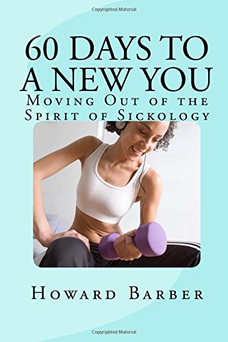 9781515376651: 60 Days To A New You: Moving Out of the Spirit of Sickology