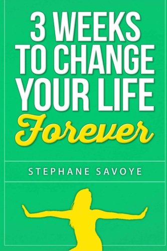9781515377238: 3 Weeks To Change Your Life Forever: 21 Habits To Incorporate Into Your Daily Life