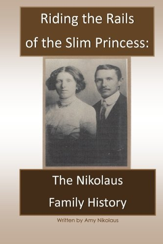 9781515381105: Riding the Rails of the Slim Princess:The Nikolaus Family History