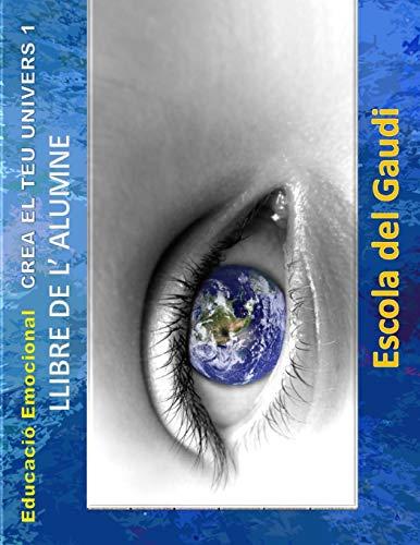 Educacio Emocional. Crea el teu Univers 1.: Escola del Gaudi