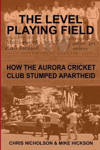 The Level Playing Field: How the Aurora Cricket Club Stumped Apartheid: Mr Chris Nicholson