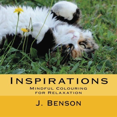 Inspirations: Mindful Colouring for Relaxation: J. Benson