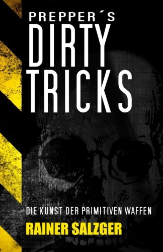 9781515386742: Preppers Dirty Tricks: Die Kunst der primitiven Waffen