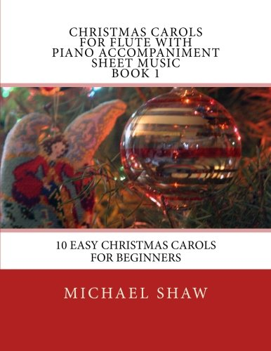 9781515388319: Christmas Carols For Flute With Piano Accompaniment Sheet Music Book 1: 10 Easy Christmas Carols For Beginners (Volume 1)