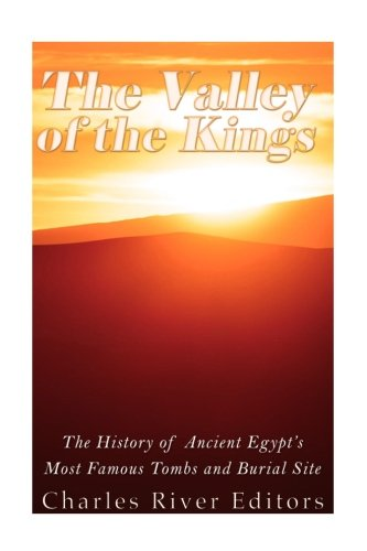 The Valley of the Kings: The History of Ancient Egypt's Most Famous Tombs and Burial Site: ...