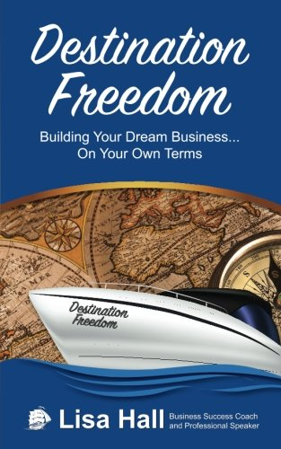9781515390138: Destination Freedom: Building your dream business... on your own terms