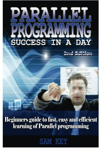 9781515390411: Parallel Programming Success in a Day: Beginners' Guide to Fast, Easy, and Efficient Learning of Parallel Programming
