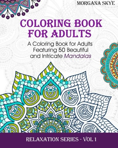 Adult Coloring Book: Coloring Book For Adults Featuring 50 Beautiful and Intricate Mandalas (...