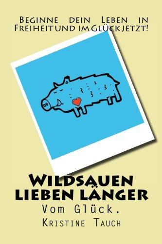 9781515393580: Wildsauen lieben länger: Vom Glück. (German Edition)