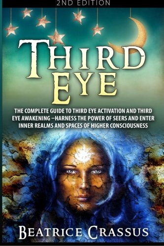 Third Eye: The Complete Guide to Third Eye Activation and Third Eye Awakening - Harness the Power ...