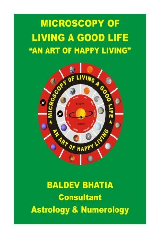 9781515396031: Microscopy of Living a Good Life: An Art of Happy Living (Volume 1)