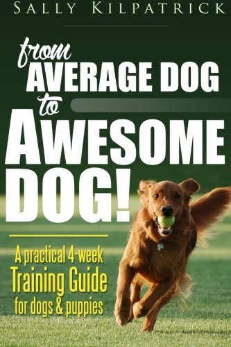 9781515397052: Dog Training: From Average Dog to Awesome Dog: Training for Dogs and Puppies