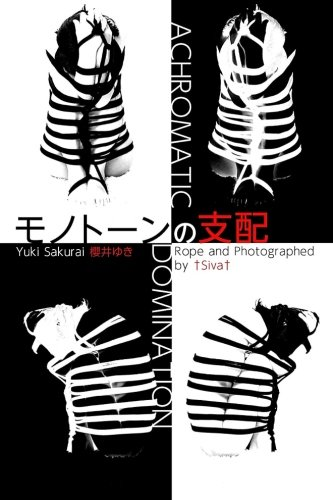 Achromatic Domination: Kinbaku Photo Book (Paperback): Yuki Sakurai