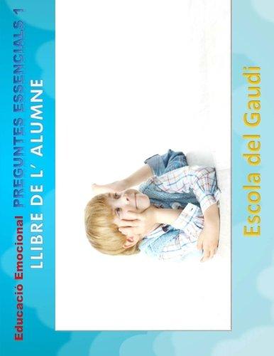 Educacio Emocional. Preguntes Essencials 1. Llibre de: Escola Del Gaudi