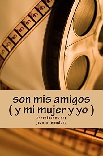 Son MIS Amigos y Mi Mujer y: Mendoza, Juan Manuel