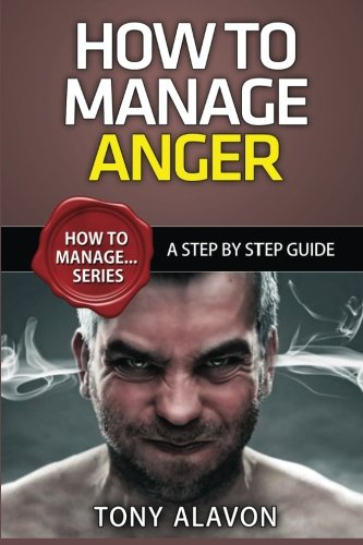 9781515399728: How To Manage Anger: A Step By Step Guide (How To Manage... Series) (Volume 1)